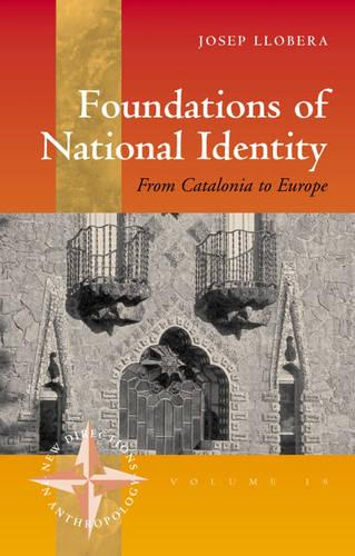 Foundations of Nationalism: From Catalonia to Europe - New Directions in Anthropology v. 19 (Hardback)