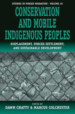 Conservation and Mobile Indigenous People: Displacement, Forced Settlement and Sustainable Development - Studies in Forced Migration v. 10 (Paperback)