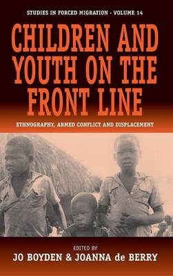 Children and Youth on the Front Line: Ethnography, Armed Conflict and Displacement - Studies in Forced Migration v. 14 (Hardback)