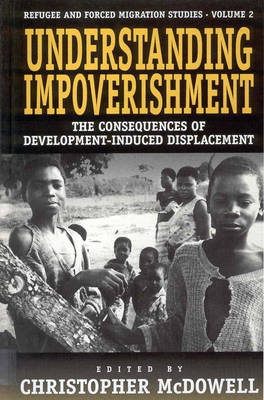 Understanding Impoverishment: Consequences of Development-induced Displacement - Refugee & Forced Migration Studies v. 2 (Hardback)