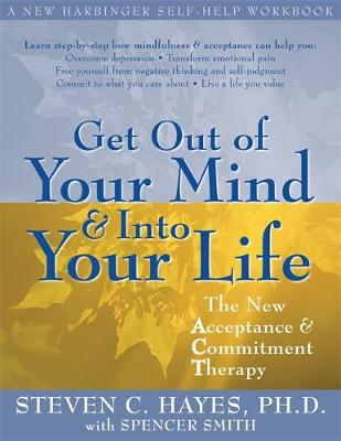 Get Out of Your Mind and into Your Life: The New Acceptance and Commitment Therapy (Paperback)