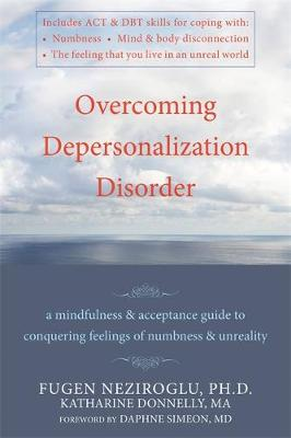 Overcoming Depersonalization Disorder: A Mindfulness and Acceptance Guide to Conquering Feelings of Numbness and Unreality (Paperback)