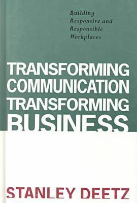 Transforming Communication, Transforming Business: Building Responsive and Responsible Workplaces - Organizational Experience in Modern Society S. (Hardback)