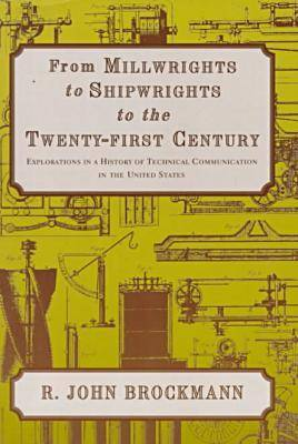 From Millwrights to Shipwrights to the Twenty-first Century: Explorations in a History of Technical Communication in the United States - Written Language S. (Paperback)