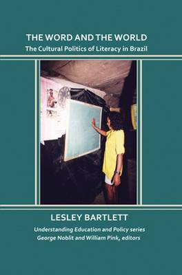 The Word and the World: The Cultural Politics of Literacy in Brazil (Hardback)