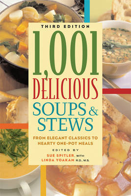 1,001 Delicious Soups & Stews: From Elegant Classics to Hearty One-Pot Meals (Paperback)