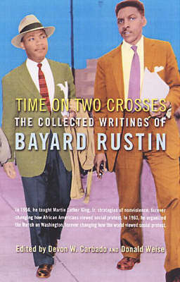 Time on Two Crosses: The Collected Writings of Bayard Rustin (Paperback)