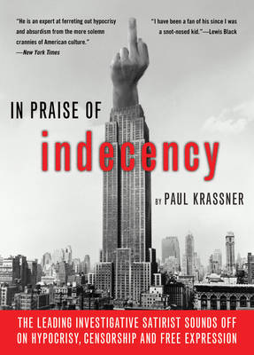 In Praise of Indecency: The Leading Investigative Satirist Sounds off on Hypocrisy, Censorship and Free Expression (Paperback)