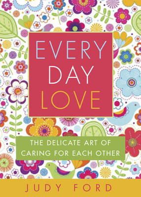 Every Day Love: The Delicate Art of Caring for Each Other (Paperback)