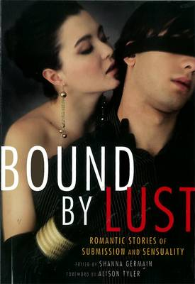 Bound By Lust: Romantic Stories of Submission and Sensuality (Paperback)