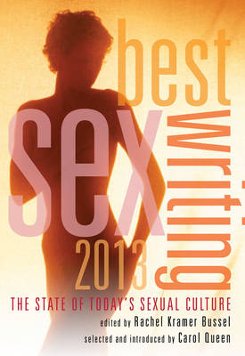 Best Sex Writing 2013: The State of Today's Sexual Culture (Paperback)