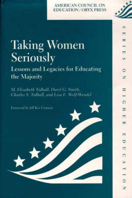Taking Women Seriously: Lessons and Legacies for Educating the Majority - American Council on Education (ACE)/Oryx Press Series on Higher Education (Hardback)