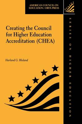 Creating the Council for Higher Education Accreditation (CHEA): Building a New National Organisation on Accrediting (Hardback)