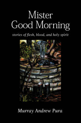 Mister Good Morning: Stories of Flesh, Blood and Holy Spirit (Paperback)