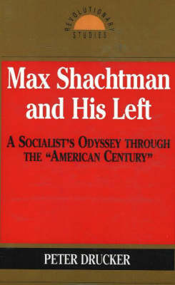 "Max Shachtman and His Left: A Socialist's Odyssey Through the ""American Century"" - Revolutionary Studies S. (Paperback)"