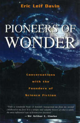 Pioneers of Wonder: Conversations with the Founders of Science Fiction (Hardback)