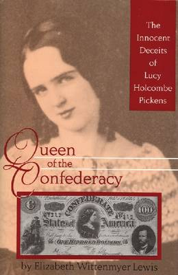 Queen of the Confederacy: The Innocent Deceits of Lucy Holcombe Pickens (Hardback)