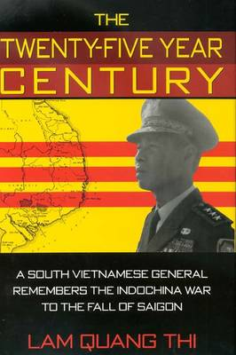 The Twenty-Five Year Century: A South Vietnamese General Remembers the Indochina War to the Fall of Saigon (Paperback)