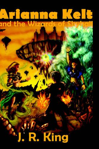Arianna Kelt and the Wizards of Skyhall (Paperback)