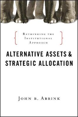Alternative Assets and Strategic Allocation: Rethinking the Institutional Approach - Bloomberg (Hardback)