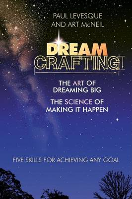 Dreamcrafting: The Art of Dreaming Big, the Science of Making it Happen (Paperback)