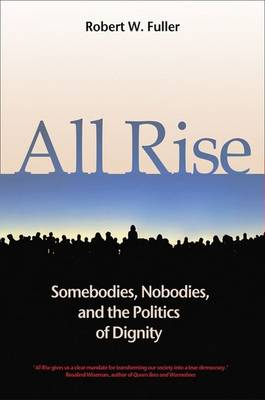 All Rise: Somebodies, Nobodies, and the Politics of Dignity (Paperback)
