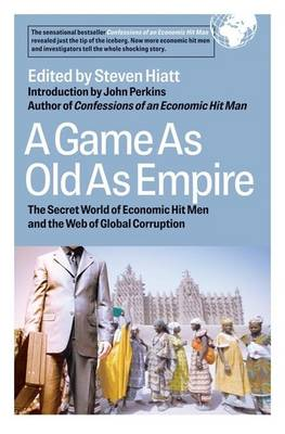 A Game as Old as Empire: The Secret World of Economic Hit Men and the Web of Global Corruption (Hardback)