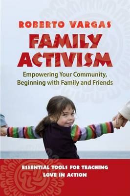 Family Activism: Empowering Your Community, Beginning with Family and Friends (Paperback)