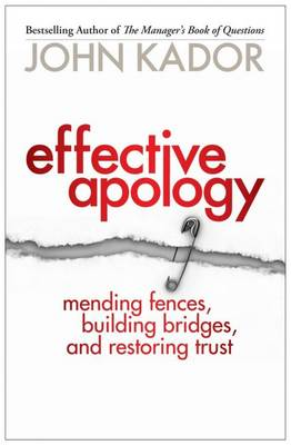 Effective Apology: Mending Fences, Building Bridges, and Restoring Trust (Paperback)