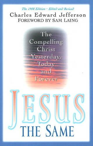 Jesus - The Same: The Compelling Christ Yesterday, Today and Forever (Paperback)