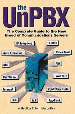 Unpbx: The Complete Guide to the New Breed of Communications Servers (Paperback)