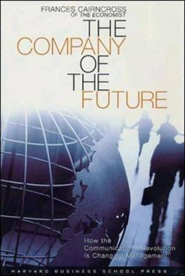 The Company of the Future: How the Communications Revolution is Changing Management (Hardback)