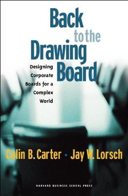 Back to the Drawing Board: Designing Corporate Boards for a Complex World (Hardback)