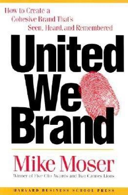 United We Brand: How to Create a Cohesive Brand That's Seen, Heard and Remembered (Hardback)