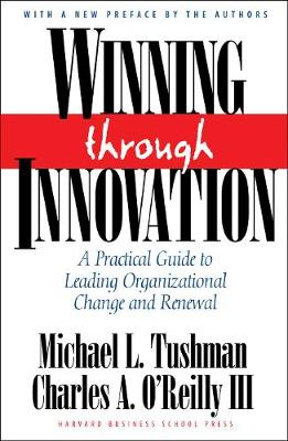 Winning Through Innovation: A Practical Guide to Leading Organizational Change and Renewal (Hardback)