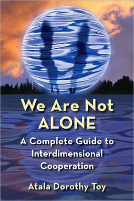 We are Not Alone: A Guidebook to Interdimensional Cooperation (Paperback)