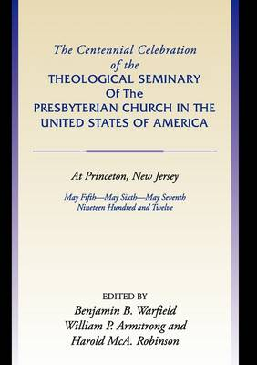 Centennial Celebration of the Theological Seminary of the Presbyterian Church in the United States O (Paperback)