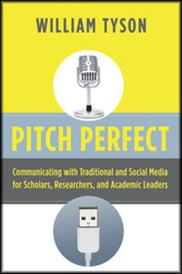 Pitch Perfect: Communicating with Traditional and Social Media for Scholars, Researchers, and Academic Leaders (Paperback)
