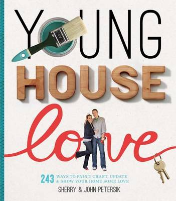 Young House Love: 251 Ways to Paint, Craft, Update, Organize, and Show Your Home Some Love (Paperback)