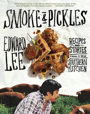 Smoke and Pickles: Southern Food with an Asian Kick (Hardback)