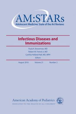 AM: STARs: Infectious Diseases and Immunizations in Adolescents - AM:STARs: Adolescent Medicine: State of the Art Reviews (Paperback)