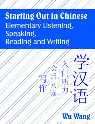 Starting Out in Chinese: Elementary Listening, Speaking, Reading and Writing (Paperback)