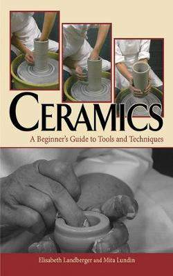 Ceramics: A Beginner's Guide to Tools and Techniques (Hardback)