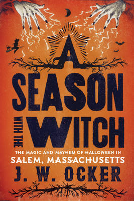 Cover A Season with the Witch: The Magic and Mayhem of Halloween in Salem, Massachusetts