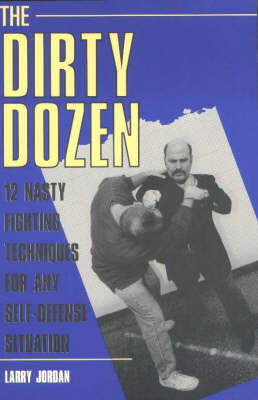 Dirty Dozen: 12 Nasty Fighting Techniques for Any Self-defense Situation (Paperback)