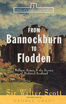 From Bannockburn to Flodden: Wallace, Bruce & the Heroes of Medieval Scotland - Tales from a Scottish Grandfather S. 1 (Paperback)