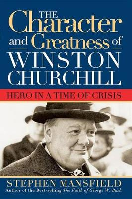 The Character and Greatness of Winston Churchill: Hero in Time of Crisis (Paperback)