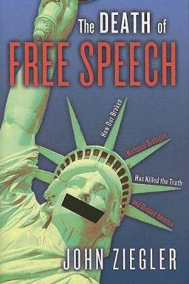 The Death of Free Speech: How Our Broken National Dialogue Has Killed the Truth and Divided America (Hardback)