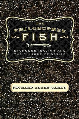 The Philosopher Fish: Sturgeon, Caviar, and the Geography of Desire (Paperback)