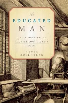 An Educated Man: A Dual Biography of Moses and Jesus (Hardback)